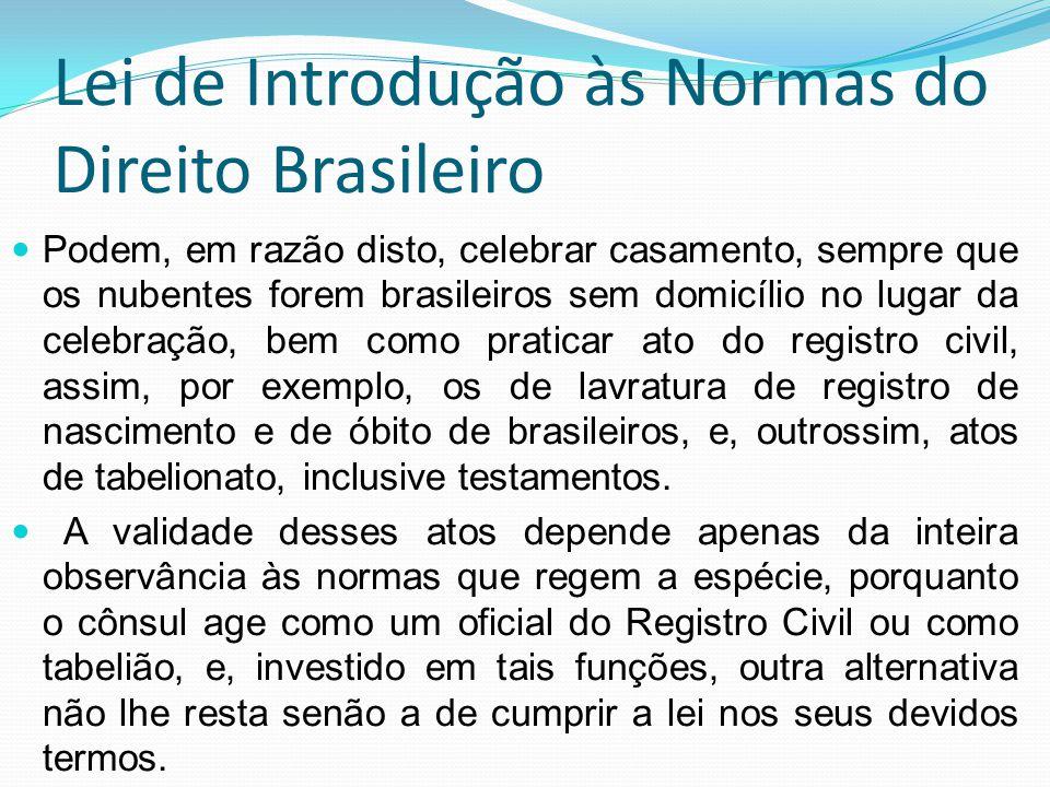 Lei de Introdução às Normas do Direito Brasileiro Podem, em razão disto, celebrar casamento, sempre que os nubentes forem brasileiros sem domicílio no