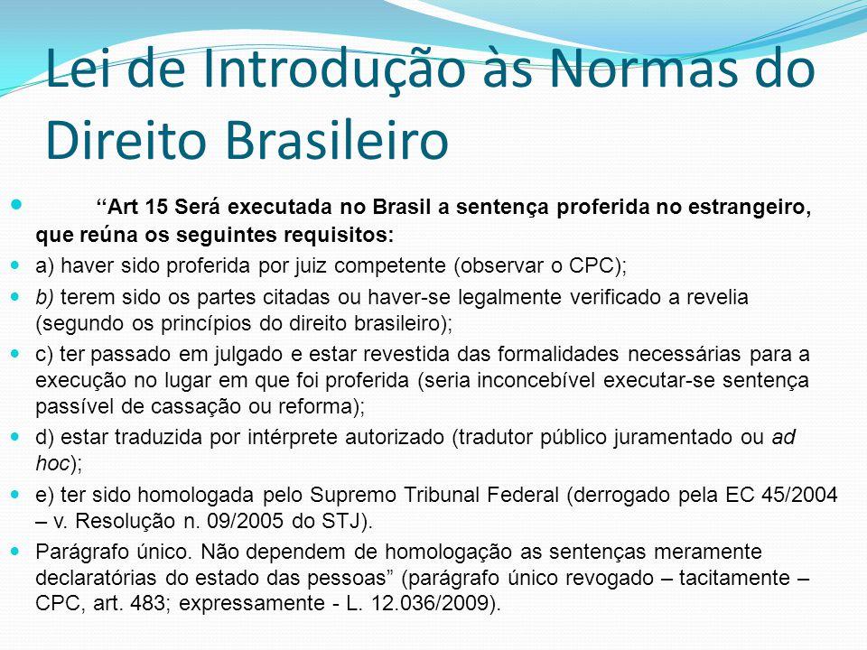 Lei de Introdução às Normas do Direito Brasileiro Art 15 Será executada no Brasil a sentença proferida no estrangeiro, que reúna os seguintes requisit