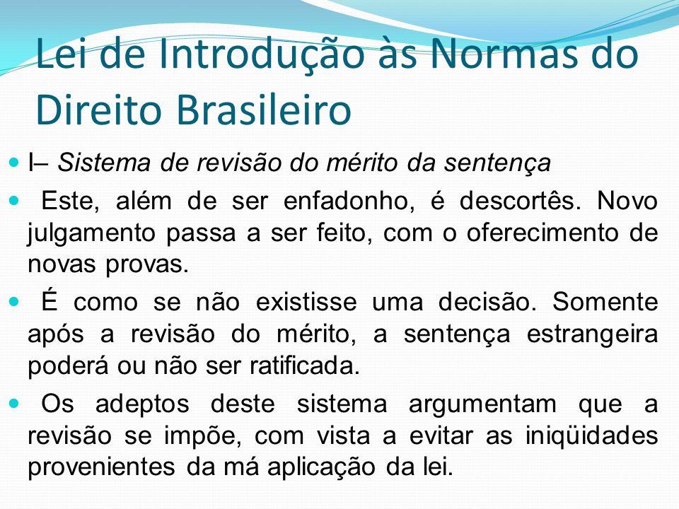 Lei de Introdução às Normas do Direito Brasileiro I– Sistema de revisão do mérito da sentença Este, além de ser enfadonho, é descortês. Novo julgament