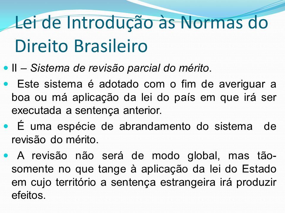 Lei de Introdução às Normas do Direito Brasileiro II – Sistema de revisão parcial do mérito. Este sistema é adotado com o fim de averiguar a boa ou má