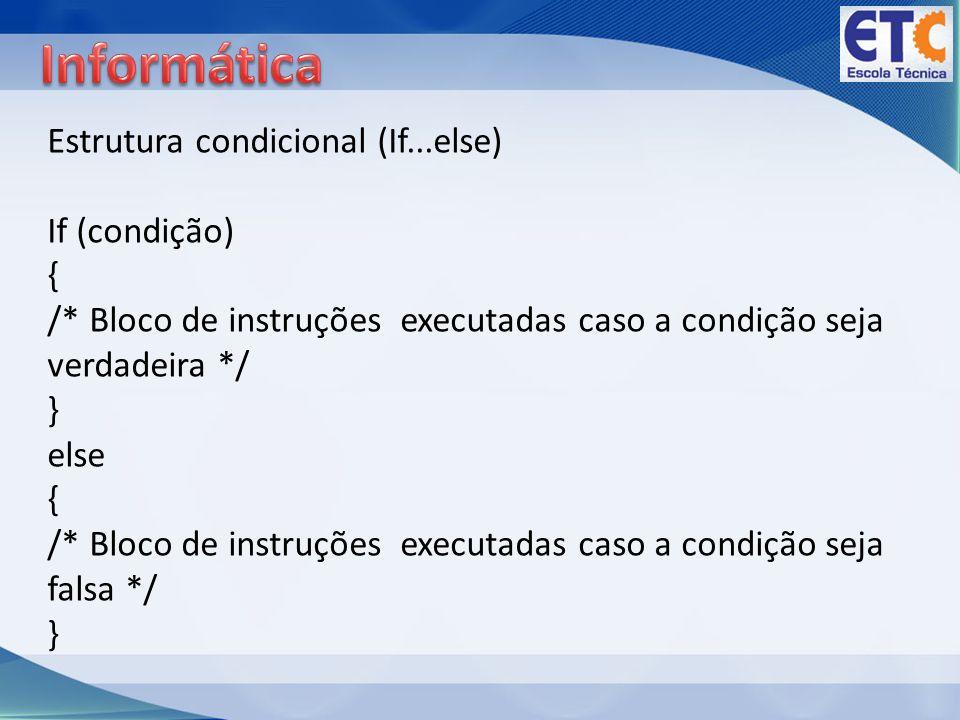 Estrutura condicional (If...else) If (condição) { /* Bloco de instruções executadas caso a condição seja verdadeira */ } else { /* Bloco de instruções executadas caso a condição seja falsa */ }