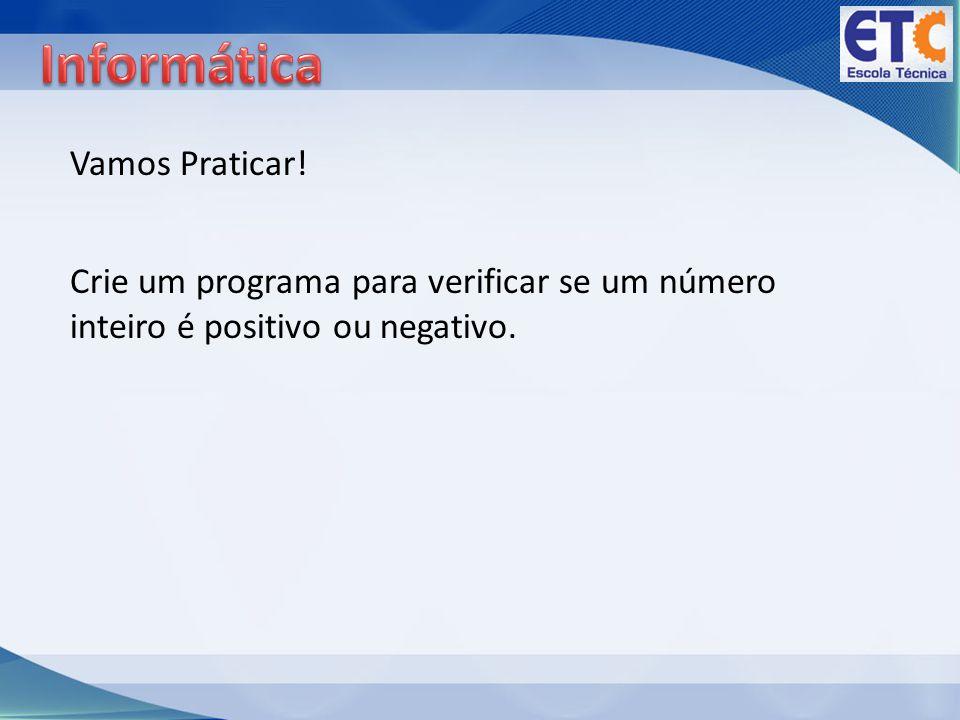 Vamos Praticar! Crie um programa para verificar se um número inteiro é positivo ou negativo.