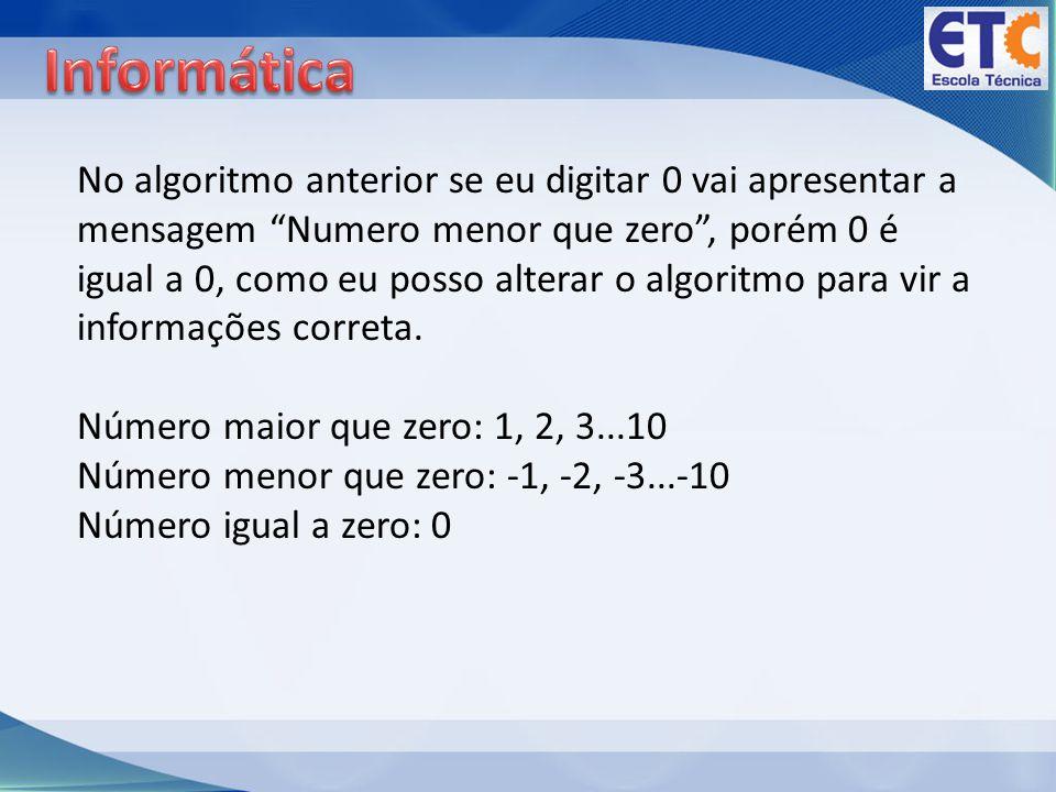 No algoritmo anterior se eu digitar 0 vai apresentar a mensagem Numero menor que zero, porém 0 é igual a 0, como eu posso alterar o algoritmo para vir a informações correta.
