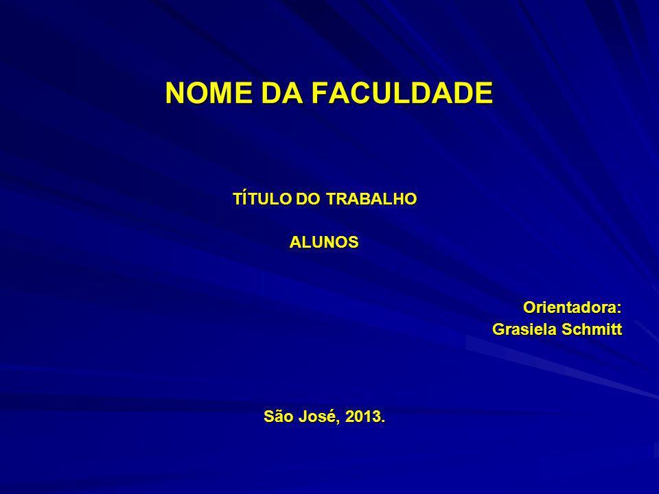 NOME DA FACULDADE TÍTULO DO TRABALHO ALUNOSOrientadora: Grasiela Schmitt São José, 2013.