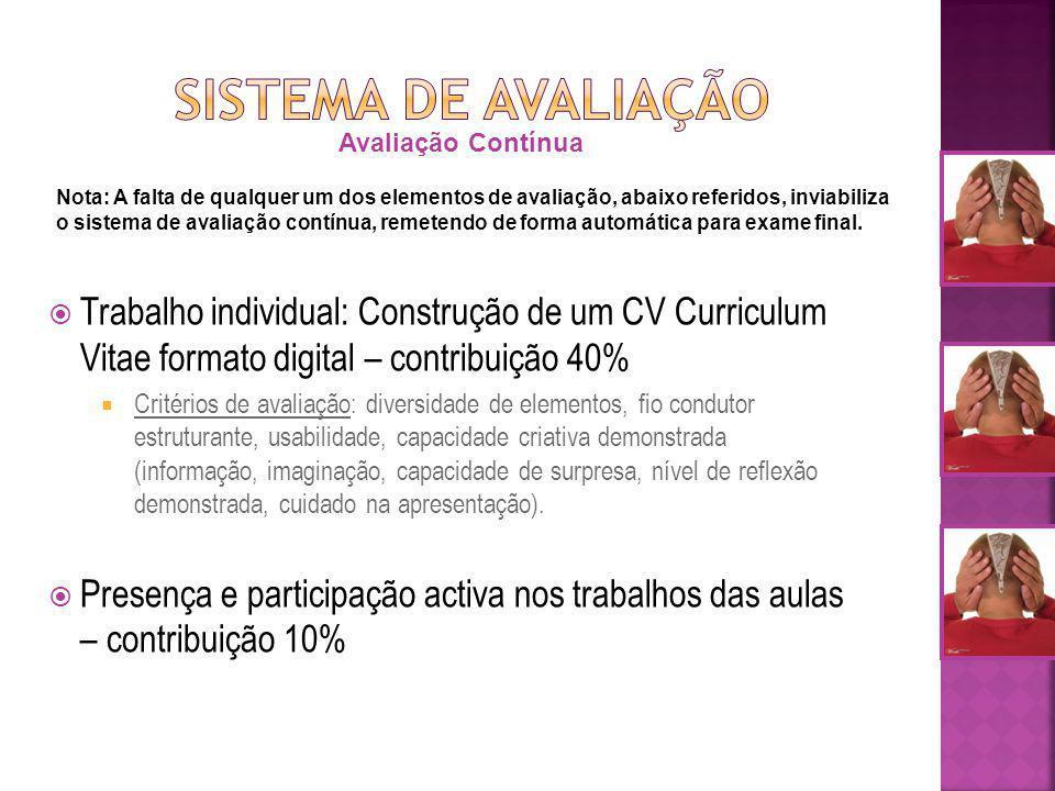 Trabalho individual: Construção de um CV Curriculum Vitae formato digital – contribuição 40% Critérios de avaliação: diversidade de elementos, fio condutor estruturante, usabilidade, capacidade criativa demonstrada (informação, imaginação, capacidade de surpresa, nível de reflexão demonstrada, cuidado na apresentação).
