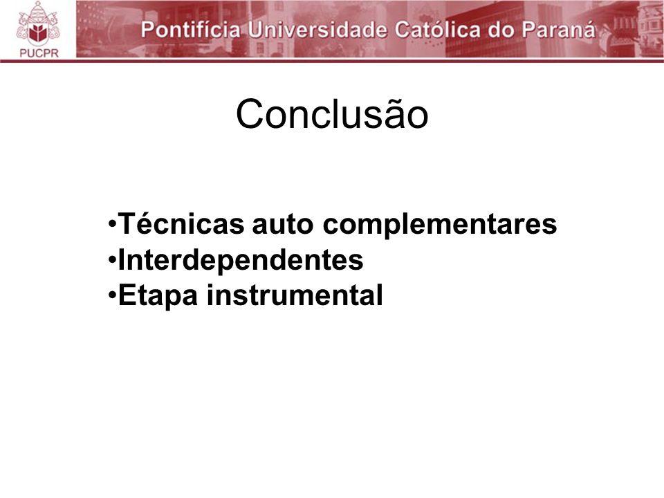 Conclusão Técnicas auto complementares Interdependentes Etapa instrumental