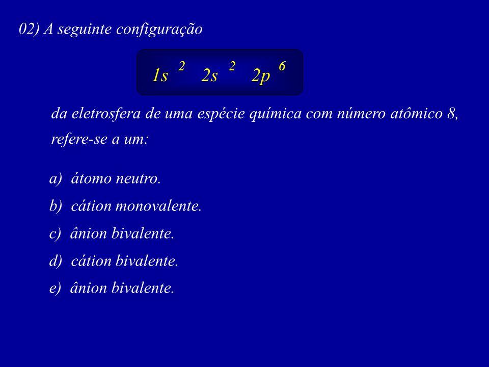 02) A seguinte configuração da eletrosfera de uma espécie química com número atômico 8, refere-se a um: a) átomo neutro.