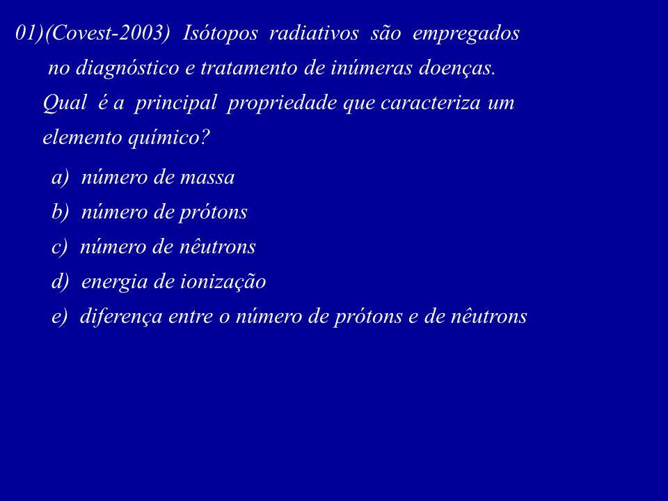01)(Covest-2003) Isótopos radiativos são empregados no diagnóstico e tratamento de inúmeras doenças.