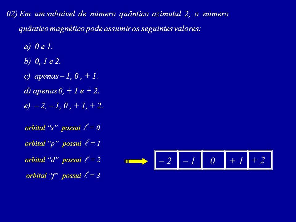 02) Em um subnível de número quântico azimutal 2, o número quântico magnético pode assumir os seguintes valores: a) 0 e 1.