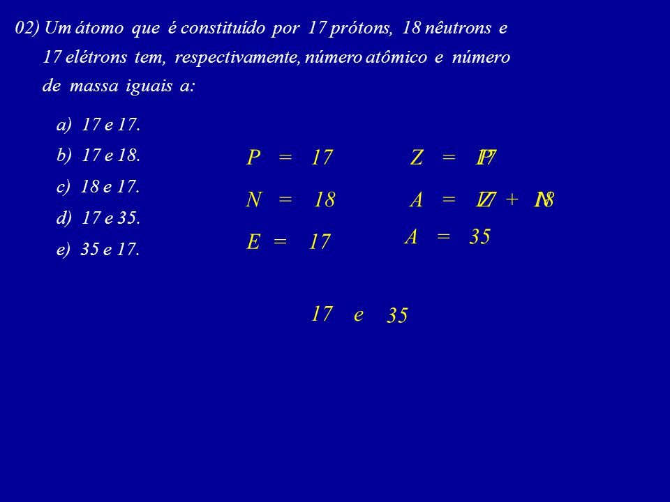 02) (Vunesp) O elemento químico B possui 20 nêutrons, é isótopo do elemento químico A, que possui 18 prótons, e isóbaro do elemento químico C, que tem 16 nêutrons.
