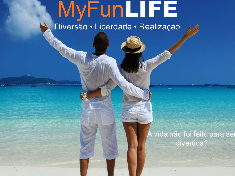 MyFun LIFE Diversão Liberdade Realização A vida não foi feito para ser divertida