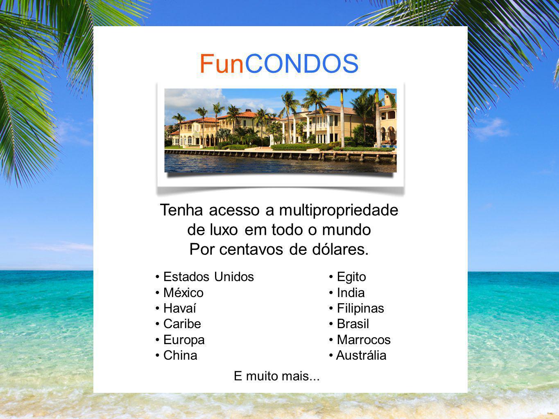 FunCONDOS Tenha acesso a multipropriedade de luxo em todo o mundo Por centavos de dólares. Estados Unidos México Havaí Caribe Europa China Egito India