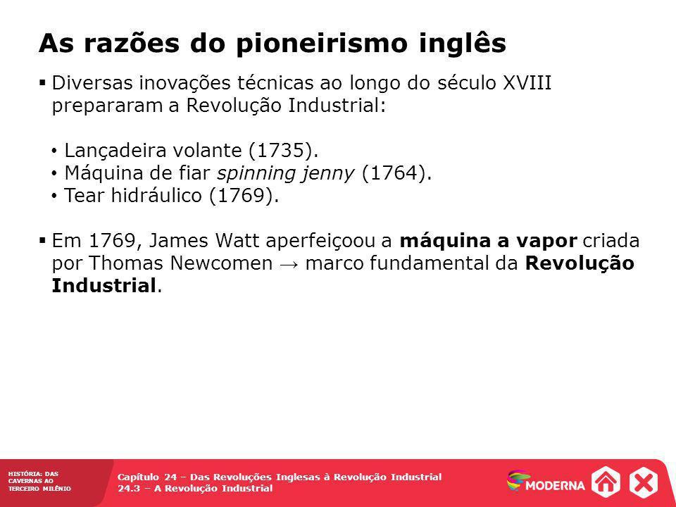 HISTÓRIA: DAS CAVERNAS AO TERCEIRO MILÊNIO Capítulo 24 – Das Revoluções Inglesas à Revolução Industrial 24.3 – A Revolução Industrial Diversas inovaçõ