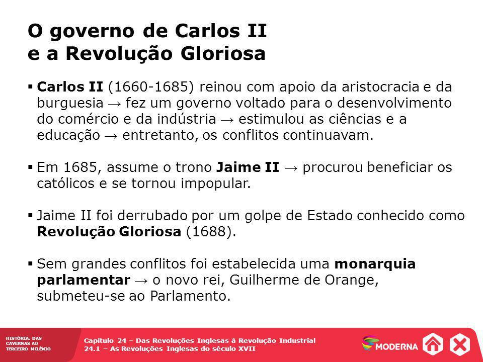 HISTÓRIA: DAS CAVERNAS AO TERCEIRO MILÊNIO Capítulo 24 – Das Revoluções Inglesas à Revolução Industrial 24.1 – As Revoluções Inglesas do século XVII C