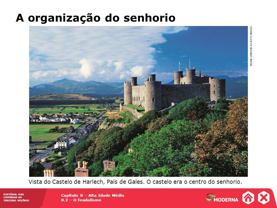 Capítulo 8 – Alta Idade Média 8.2 – O feudalismo HISTÓRIA: DAS CAVERNAS AO TERCEIRO MILÊNIO BRIAN LAWRENCE/GETTY IMAGES Vista do Castelo de Harlech, P