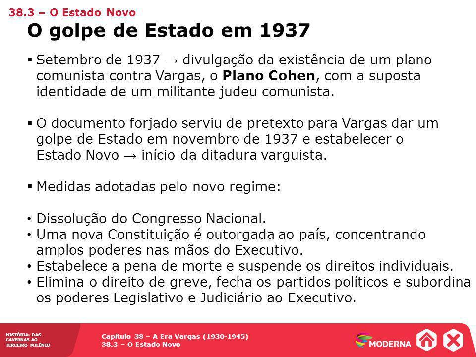 Capítulo 38 – A Era Vargas (1930-1945) 38.3 – O Estado Novo HISTÓRIA: DAS CAVERNAS AO TERCEIRO MILÊNIO Setembro de 1937 divulgação da existência de um