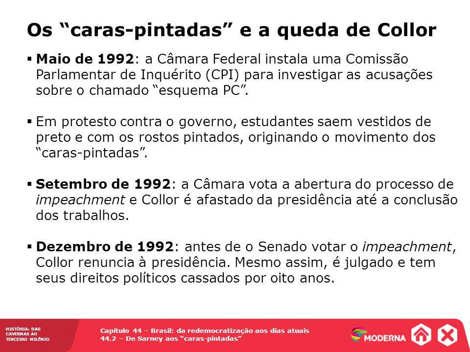 HISTÓRIA: DAS CAVERNAS AO TERCEIRO MILÊNIO Capítulo 44 – Brasil: da redemocratização aos dias atuais 44.2 – De Sarney aos caras-pintadas Maio de 1992: