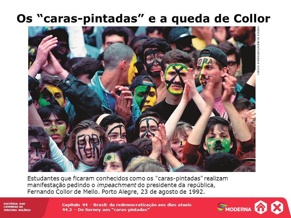 HISTÓRIA: DAS CAVERNAS AO TERCEIRO MILÊNIO Capítulo 44 – Brasil: da redemocratização aos dias atuais 44.2 – De Sarney aos caras-pintadas Estudantes qu