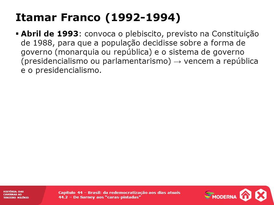 HISTÓRIA: DAS CAVERNAS AO TERCEIRO MILÊNIO Capítulo 44 – Brasil: da redemocratização aos dias atuais 44.2 – De Sarney aos caras-pintadas Abril de 1993