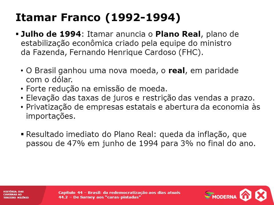 HISTÓRIA: DAS CAVERNAS AO TERCEIRO MILÊNIO Capítulo 44 – Brasil: da redemocratização aos dias atuais 44.2 – De Sarney aos caras-pintadas Julho de 1994