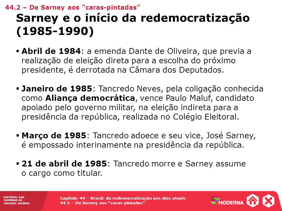 HISTÓRIA: DAS CAVERNAS AO TERCEIRO MILÊNIO Capítulo 44 – Brasil: da redemocratização aos dias atuais 44.2 – De Sarney aos caras-pintadas Abril de 1984