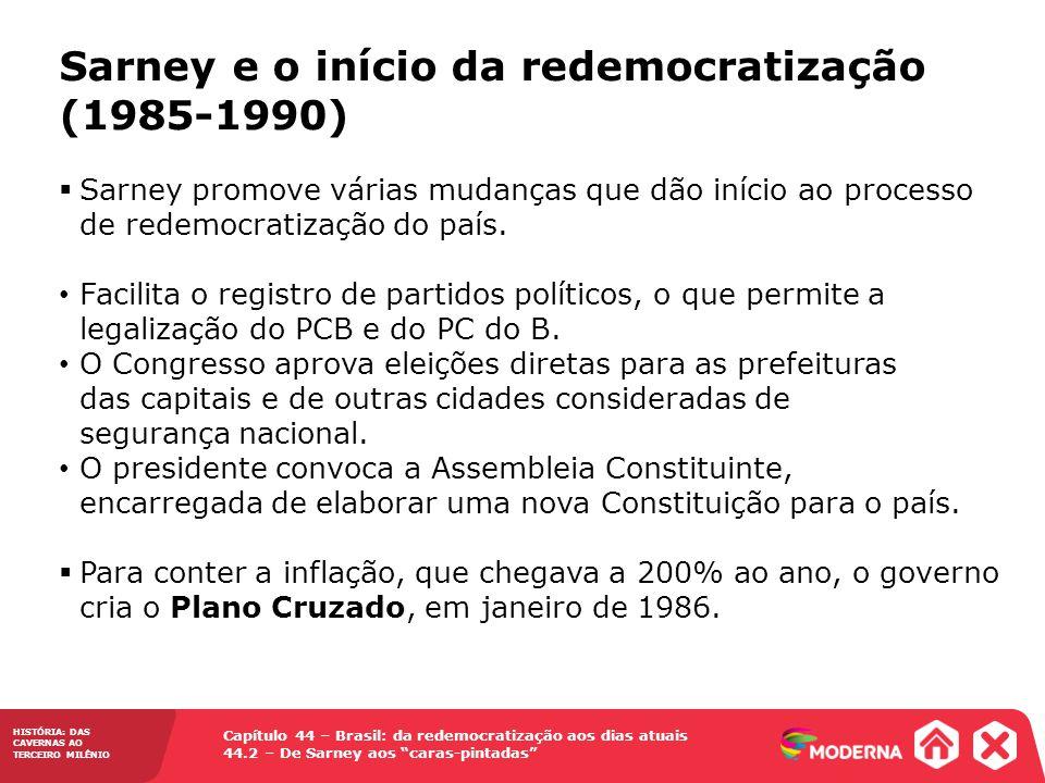 HISTÓRIA: DAS CAVERNAS AO TERCEIRO MILÊNIO Capítulo 44 – Brasil: da redemocratização aos dias atuais 44.2 – De Sarney aos caras-pintadas Sarney promov