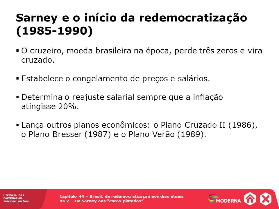 HISTÓRIA: DAS CAVERNAS AO TERCEIRO MILÊNIO Capítulo 44 – Brasil: da redemocratização aos dias atuais 44.2 – De Sarney aos caras-pintadas O cruzeiro, m
