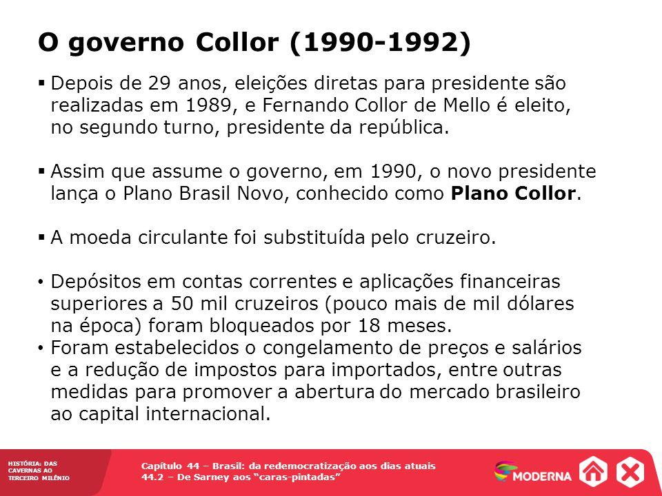 HISTÓRIA: DAS CAVERNAS AO TERCEIRO MILÊNIO Capítulo 44 – Brasil: da redemocratização aos dias atuais 44.2 – De Sarney aos caras-pintadas Depois de 29