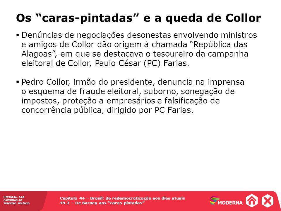 HISTÓRIA: DAS CAVERNAS AO TERCEIRO MILÊNIO Capítulo 44 – Brasil: da redemocratização aos dias atuais 44.2 – De Sarney aos caras-pintadas Denúncias de