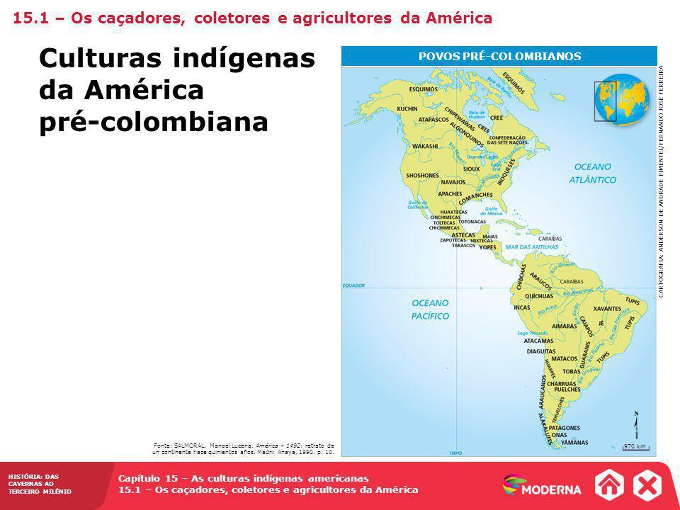15.1 – Os caçadores, coletores e agricultores da América HISTÓRIA: DAS CAVERNAS AO TERCEIRO MILÊNIO Culturas indígenas da América pré-colombiana 15.1