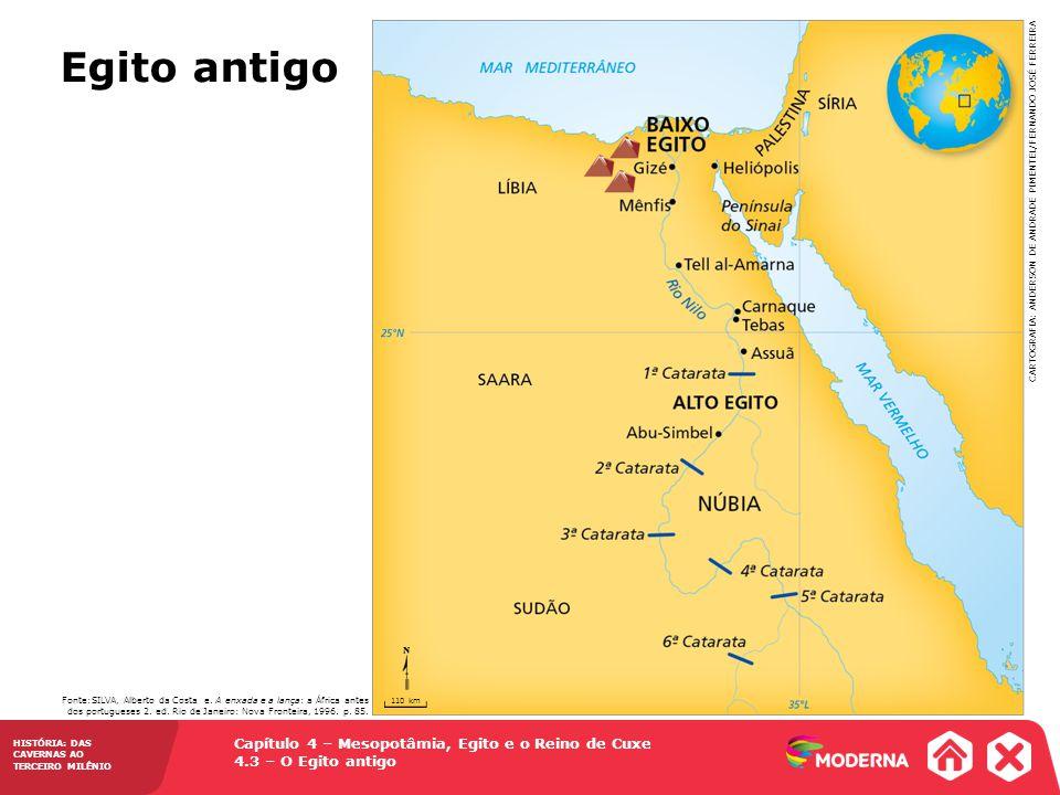 Capítulo 4 – Mesopotâmia, Egito e o Reino de Cuxe 4.3 – O Egito antigo HISTÓRIA: DAS CAVERNAS AO TERCEIRO MILÊNIO Egito antigo Fonte:SILVA, Alberto da Costa e.