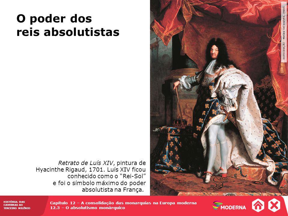 O poder dos reis absolutistas Capítulo 12 – A consolidação das monarquias na Europa moderna 12.3 – O absolutismo monárquico HISTÓRIA: DAS CAVERNAS AO