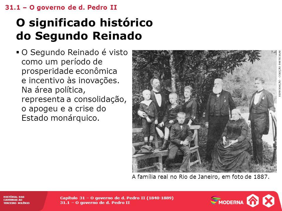Capítulo 31 – O governo de d. Pedro II (1840-1889) 31.1 – O governo de d. Pedro II HISTÓRIA: DAS CAVERNAS AO TERCEIRO MILÊNIO O significado histórico
