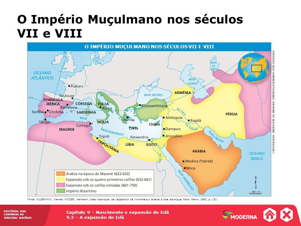 Capítulo 9 – Nascimento e expansão do Islã 9.3 – A expansão do Islã HISTÓRIA: DAS CAVERNAS AO TERCEIRO MILÊNIO O Império Muçulmano nos séculos VII e V