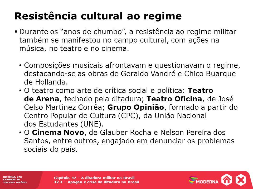 Capítulo 42 – A ditadura militar no Brasil 42.4 – Apogeu e crise da ditadura no Brasil HISTÓRIA: DAS CAVERNAS AO TERCEIRO MILÊNIO Resistência cultural