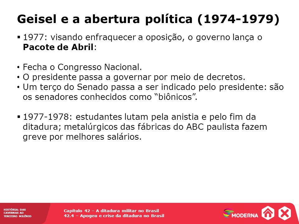Capítulo 42 – A ditadura militar no Brasil 42.4 – Apogeu e crise da ditadura no Brasil HISTÓRIA: DAS CAVERNAS AO TERCEIRO MILÊNIO Geisel e a abertura