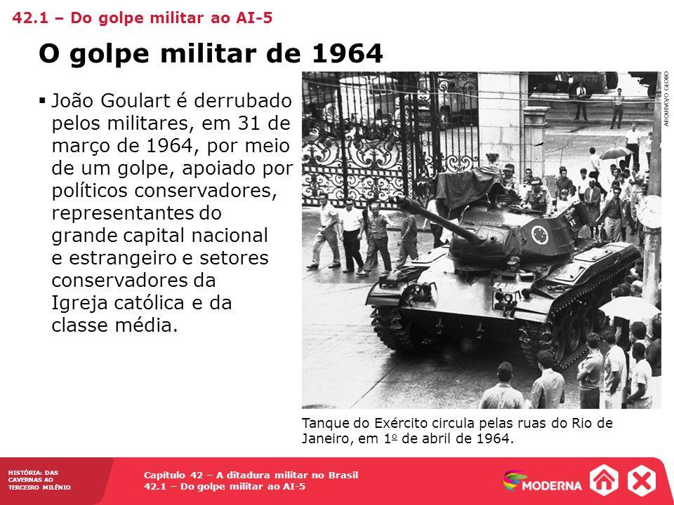 Capítulo 42 – A ditadura militar no Brasil 42.1 – Do golpe militar ao AI-5 HISTÓRIA: DAS CAVERNAS AO TERCEIRO MILÊNIO O golpe militar de 1964 João Gou