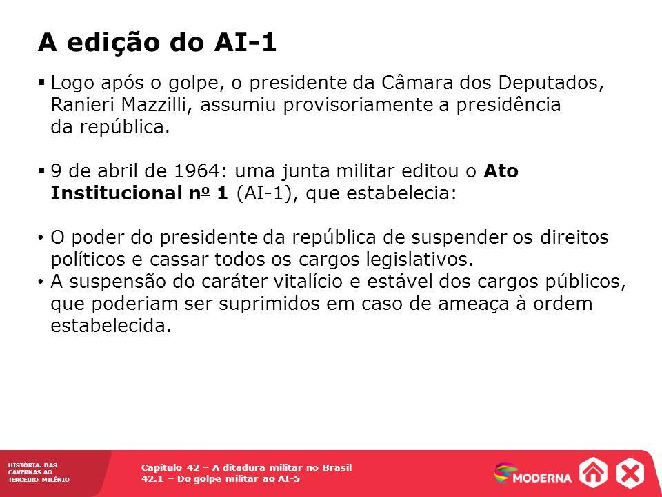 Capítulo 42 – A ditadura militar no Brasil 42.1 – Do golpe militar ao AI-5 HISTÓRIA: DAS CAVERNAS AO TERCEIRO MILÊNIO A edição do AI-1 Logo após o gol