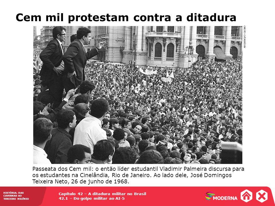 Capítulo 42 – A ditadura militar no Brasil 42.1 – Do golpe militar ao AI-5 HISTÓRIA: DAS CAVERNAS AO TERCEIRO MILÊNIO Cem mil protestam contra a ditad