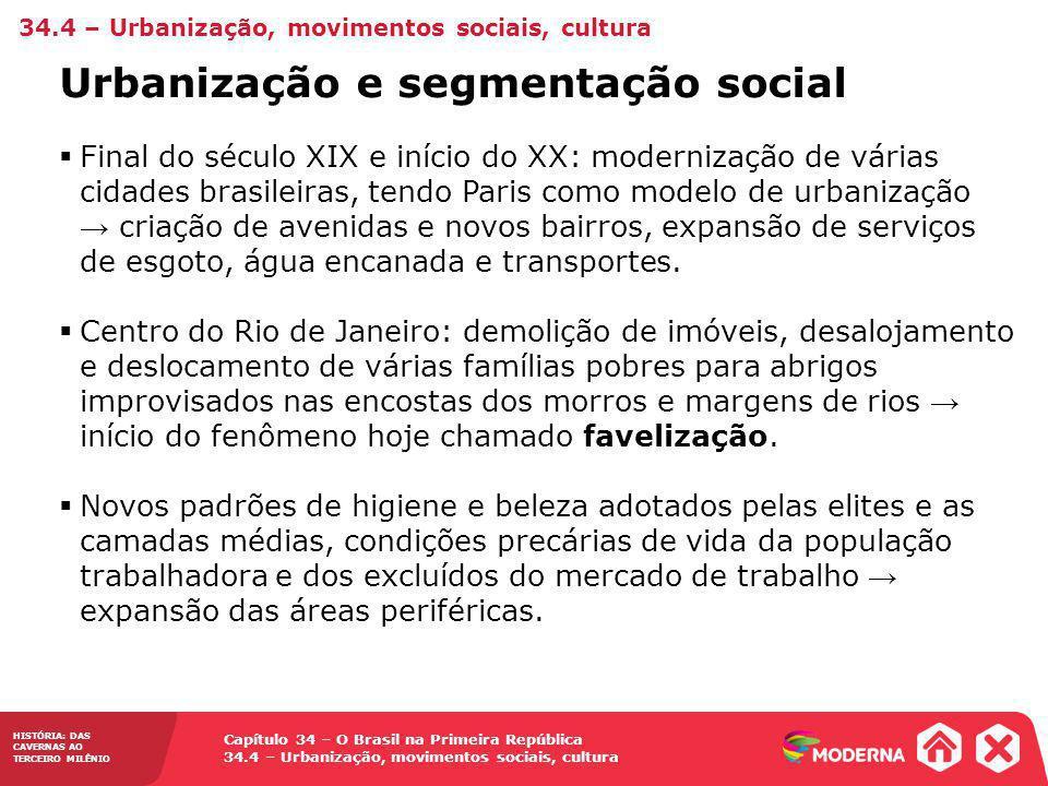 Capítulo 34 – O Brasil na Primeira República 34.4 – Urbanização, movimentos sociais, cultura HISTÓRIA: DAS CAVERNAS AO TERCEIRO MILÊNIO Urbanização e