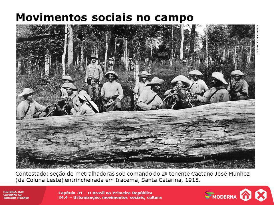Capítulo 34 – O Brasil na Primeira República 34.4 – Urbanização, movimentos sociais, cultura HISTÓRIA: DAS CAVERNAS AO TERCEIRO MILÊNIO ACERVO ICONOGR