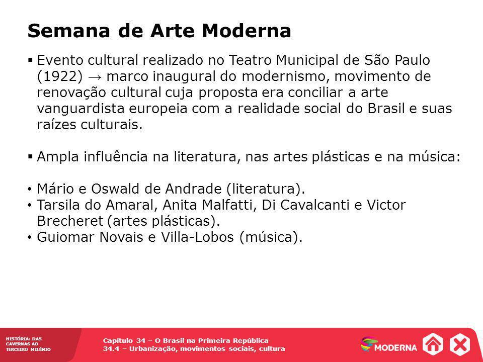 Capítulo 34 – O Brasil na Primeira República 34.4 – Urbanização, movimentos sociais, cultura HISTÓRIA: DAS CAVERNAS AO TERCEIRO MILÊNIO Semana de Arte