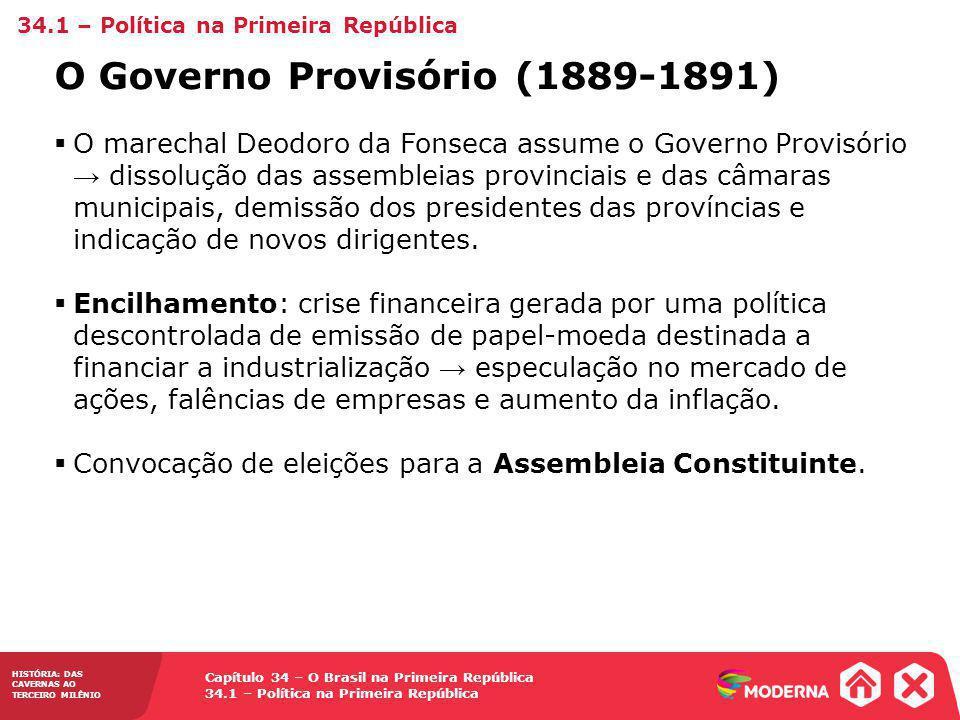 Capítulo 34 – O Brasil na Primeira República 34.1 – Política na Primeira República HISTÓRIA: DAS CAVERNAS AO TERCEIRO MILÊNIO O Governo Provisório (18