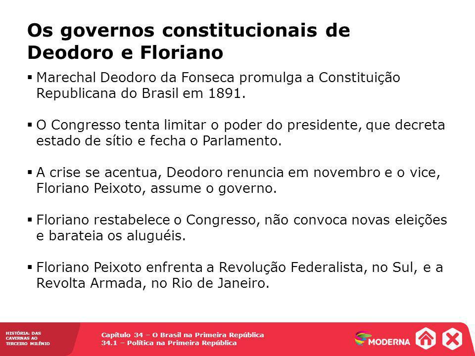 Capítulo 34 – O Brasil na Primeira República 34.1 – Política na Primeira República HISTÓRIA: DAS CAVERNAS AO TERCEIRO MILÊNIO Os governos constitucion
