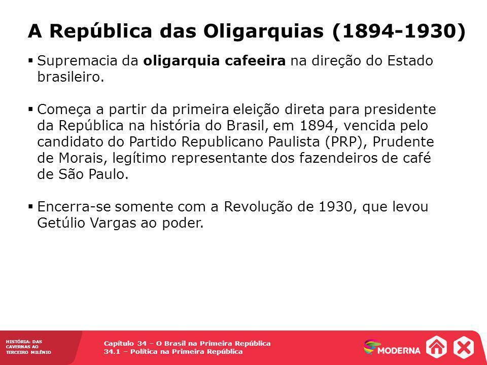 Capítulo 34 – O Brasil na Primeira República 34.1 – Política na Primeira República HISTÓRIA: DAS CAVERNAS AO TERCEIRO MILÊNIO A República das Oligarqu