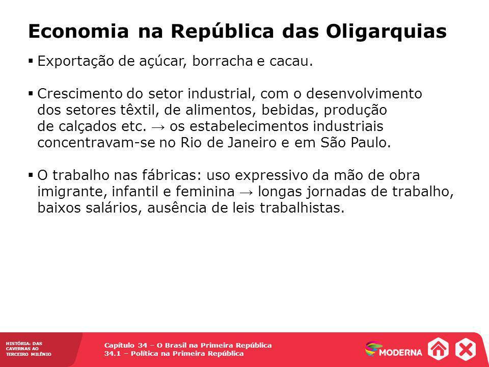 Capítulo 34 – O Brasil na Primeira República 34.1 – Política na Primeira República HISTÓRIA: DAS CAVERNAS AO TERCEIRO MILÊNIO Economia na República da