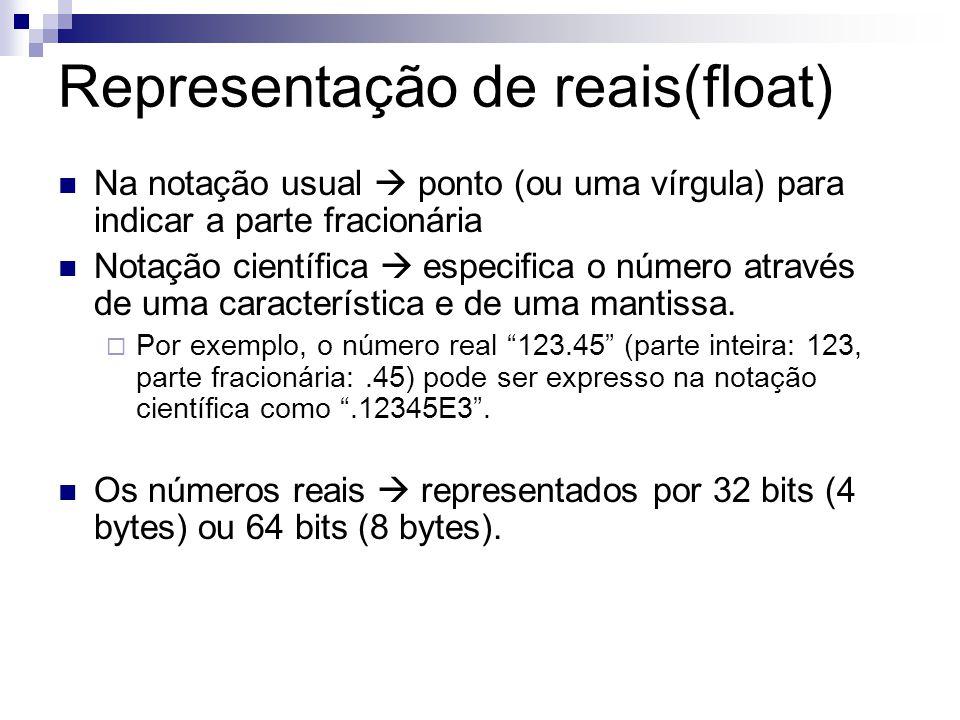 Representação de reais(float) Na notação usual ponto (ou uma vírgula) para indicar a parte fracionária Notação científica especifica o número através