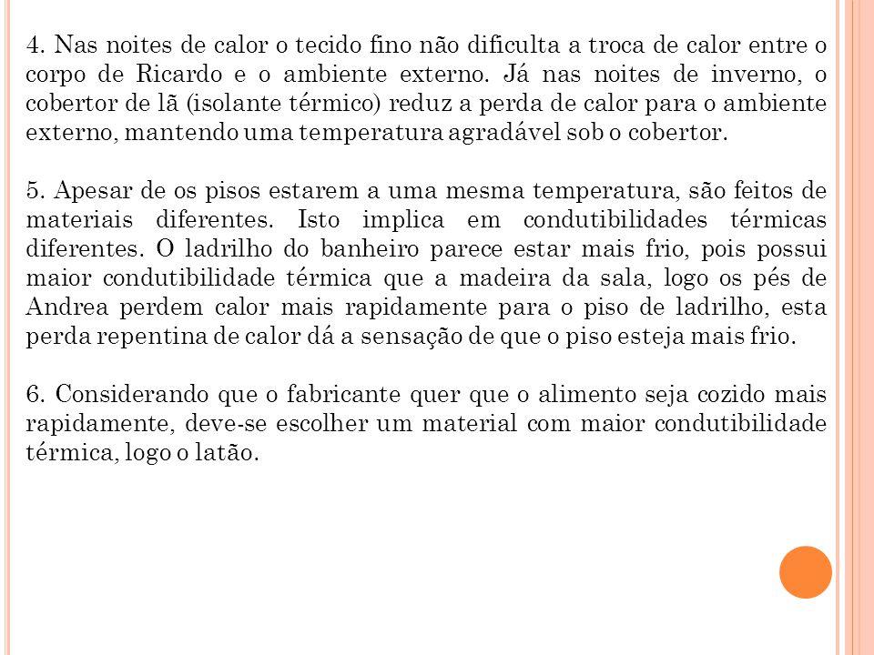4. Nas noites de calor o tecido fino não dificulta a troca de calor entre o corpo de Ricardo e o ambiente externo. Já nas noites de inverno, o coberto