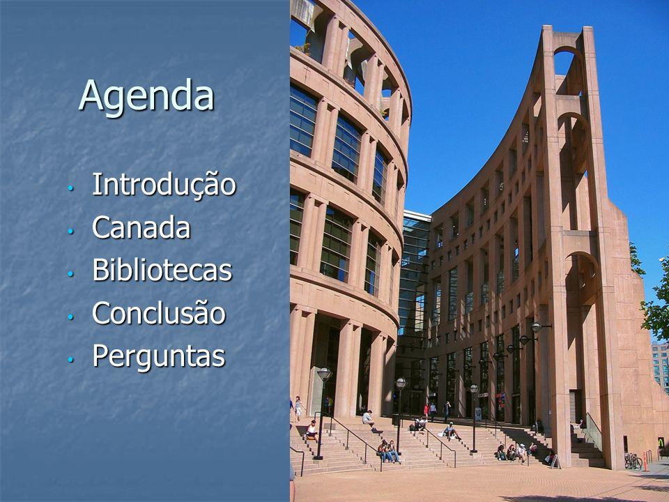 Agenda Agenda Introdução Introdução Canada Canada Bibliotecas Bibliotecas Conclusão Conclusão Perguntas Perguntas