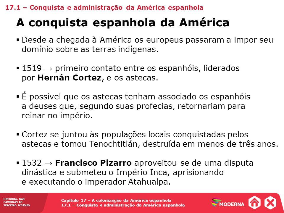 HISTÓRIA: DAS CAVERNAS AO TERCEIRO MILÊNIO Capítulo 17 – A colonização da América espanhola 17.1 – Conquista e administração da América espanhola Desd